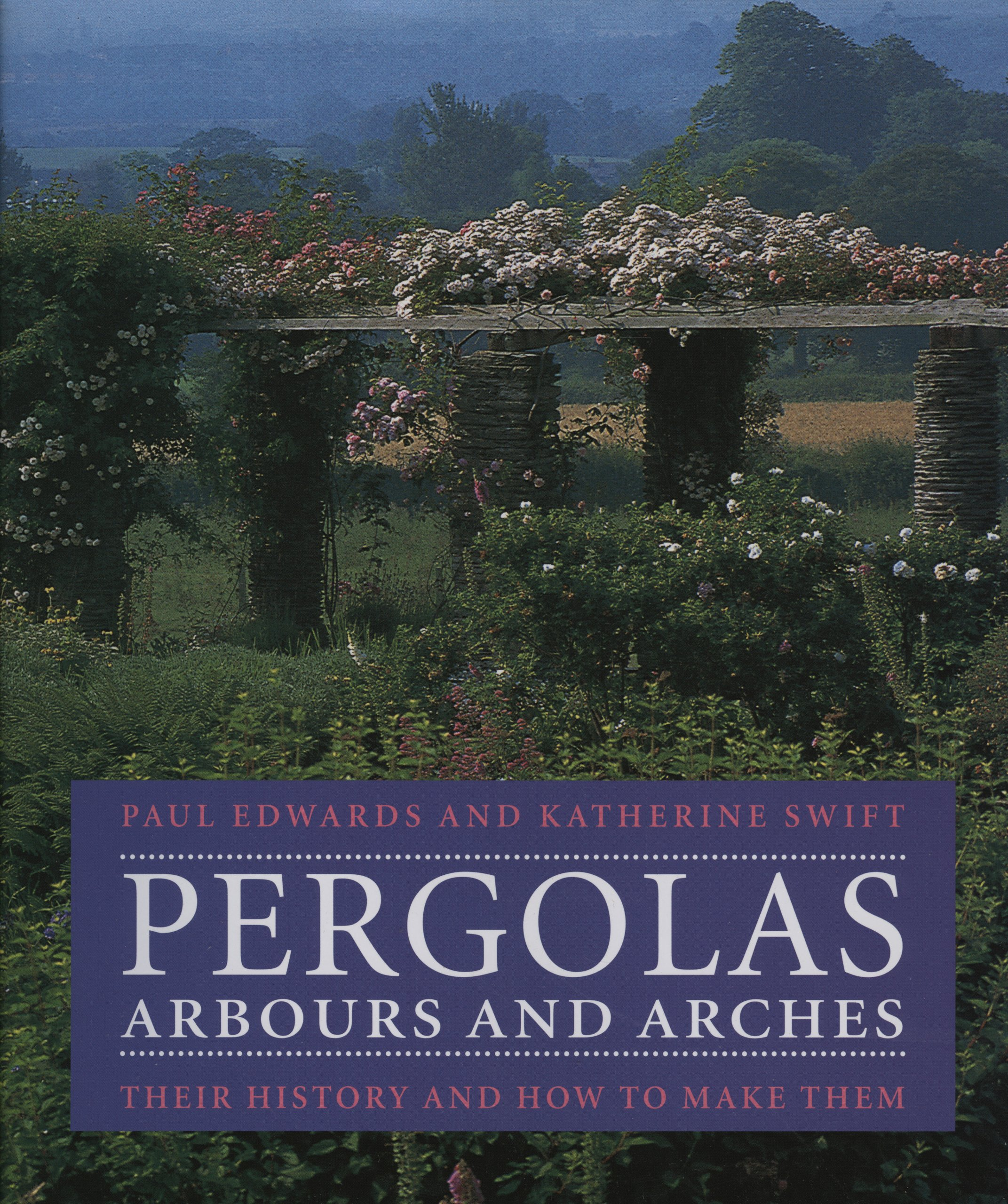 Pergolas, Arbours and Arches: Their History and How to Make Them ...