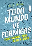 Todo mundo vê formigas: Todo mundo tem algo a dizer (Portuguese Edition)