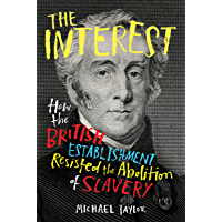 The Interest: How the British Establishment Resisted the Abolition of Slavery