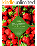 Easy Strawberry Cookbook: A Strawberry Cookbook for Strawberry Lovers, Filled with Delicious Strawberry Recipes