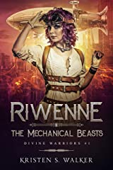 Riwenne & the Mechanical Beasts (Divine Warriors Book 1) Kindle Edition