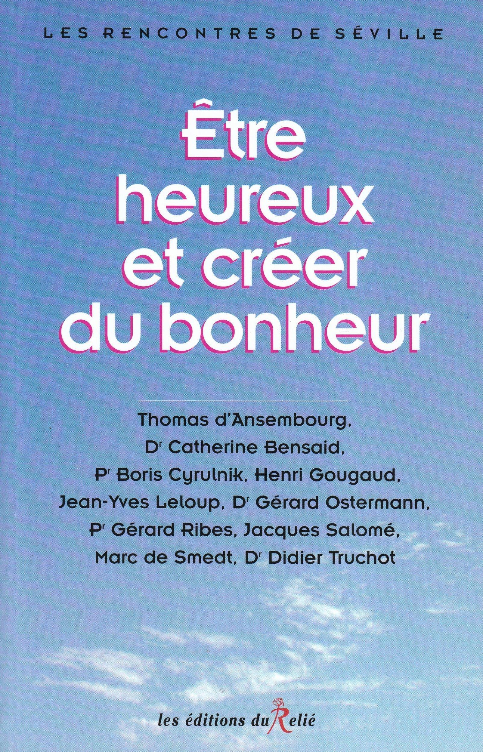 Etre heureux et créer du bonheur Broché – 23 mars 2009 Thomas d' Ansembourg Gérard Ostermann Boris Cyrulnik Jacques Salomé