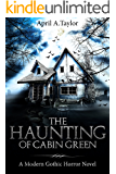 The Haunting of Cabin Green: A Modern Gothic Horror Novel