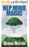 NLP Mind Magic: Learn The Secret Mental Techniques To Master Life