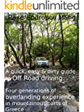 A quick, easy & dirty guide to Off Road driving: Four generations of overlanding experience in mountainous parts of Greece (Total Vehicle Control Book 1)