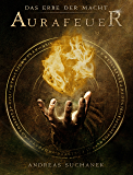 Das Erbe der Macht - Band 1: Aurafeuer (Urban Fantasy) (German Edition)