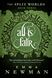 All is Fair: The Split Worlds - Book Three