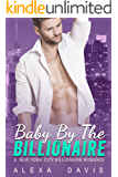 Baby By The Billionaire - A Standalone Alpha Billionaire Secret Baby Romance (New York City Billionaires - Book #3)