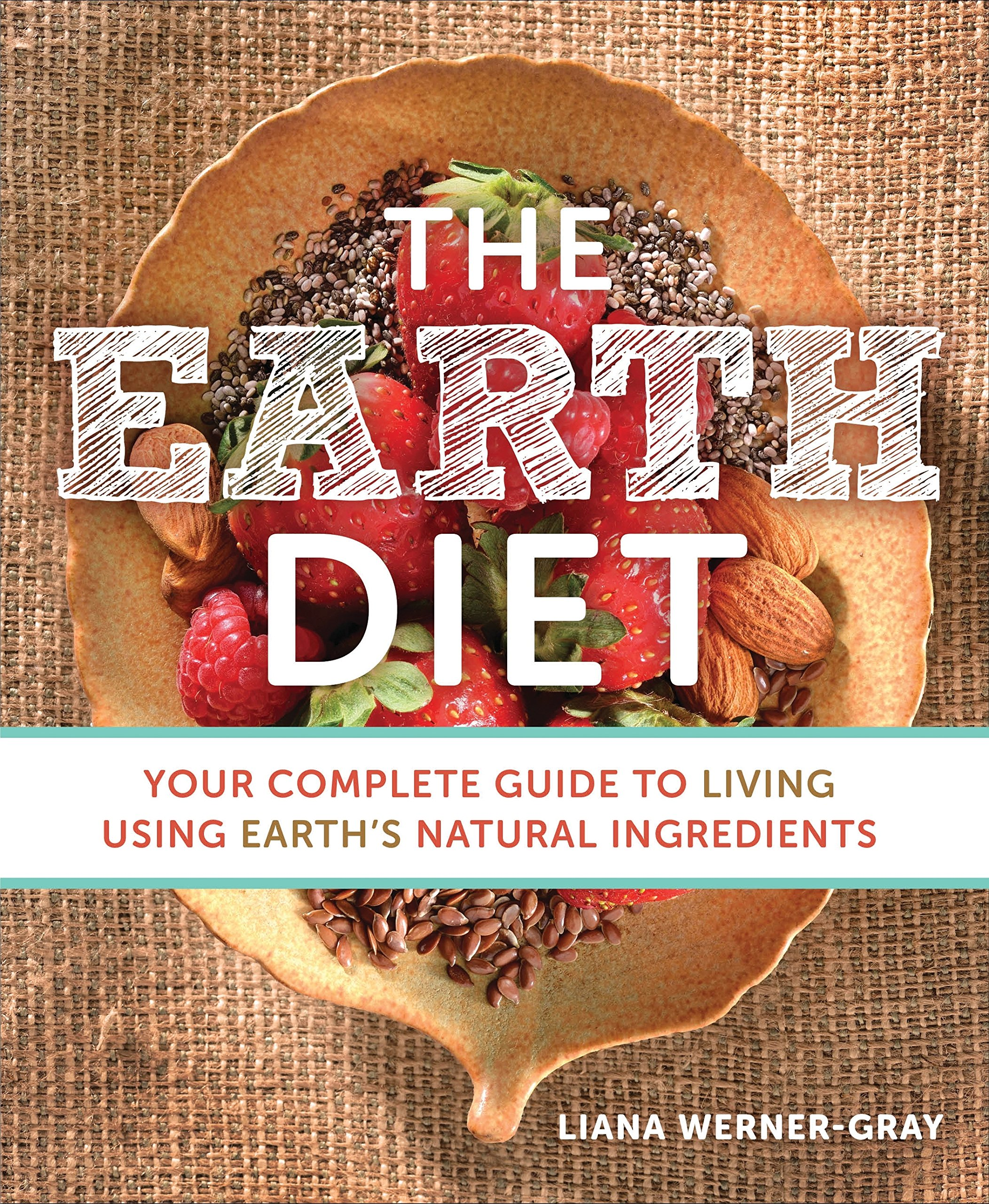 The earth diet your complete guide to living using earths the earth diet your complete guide to living using earths natural ingredients liana werner gray 0783324831825 amazon books fandeluxe Ebook collections