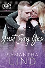 Just Say Yes: Indianapolis Eagles Series Book 1 Kindle Edition
