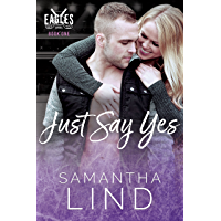 Just Say Yes: Indianapolis Eagles Series Book 1