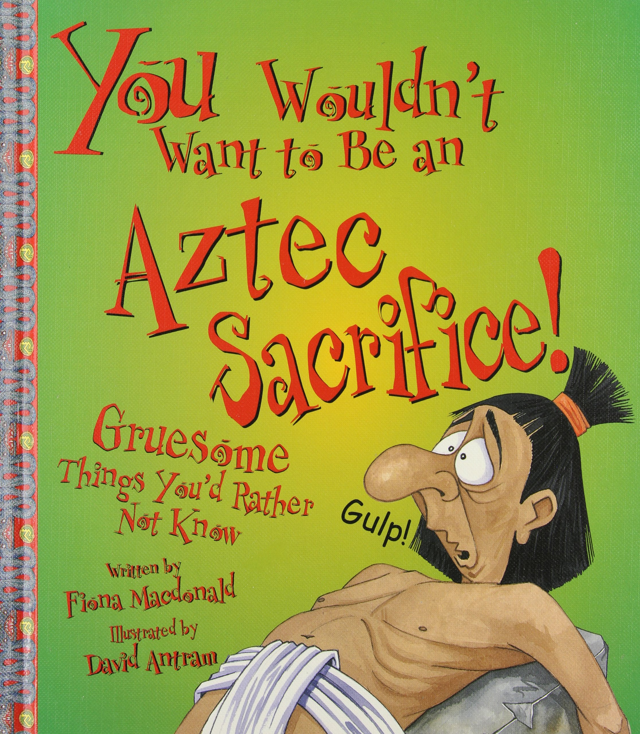 You Wouldn't Want to Be an Aztec Sacrifice: Gruesome Things You'd Rather Not Know
