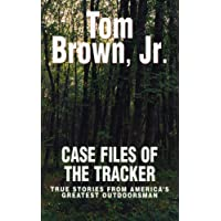 Case Files of the Tracker: True Stories from America's Greatest Outdoorsman