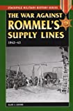 War Against Rommel's Supply Lines, 1942-43 (Stackpole Military History) (Stackpole Military History Series)