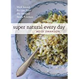 Super Natural Every Day: Well-Loved Recipes from My Natural Foods Kitchen [A Cookbook]