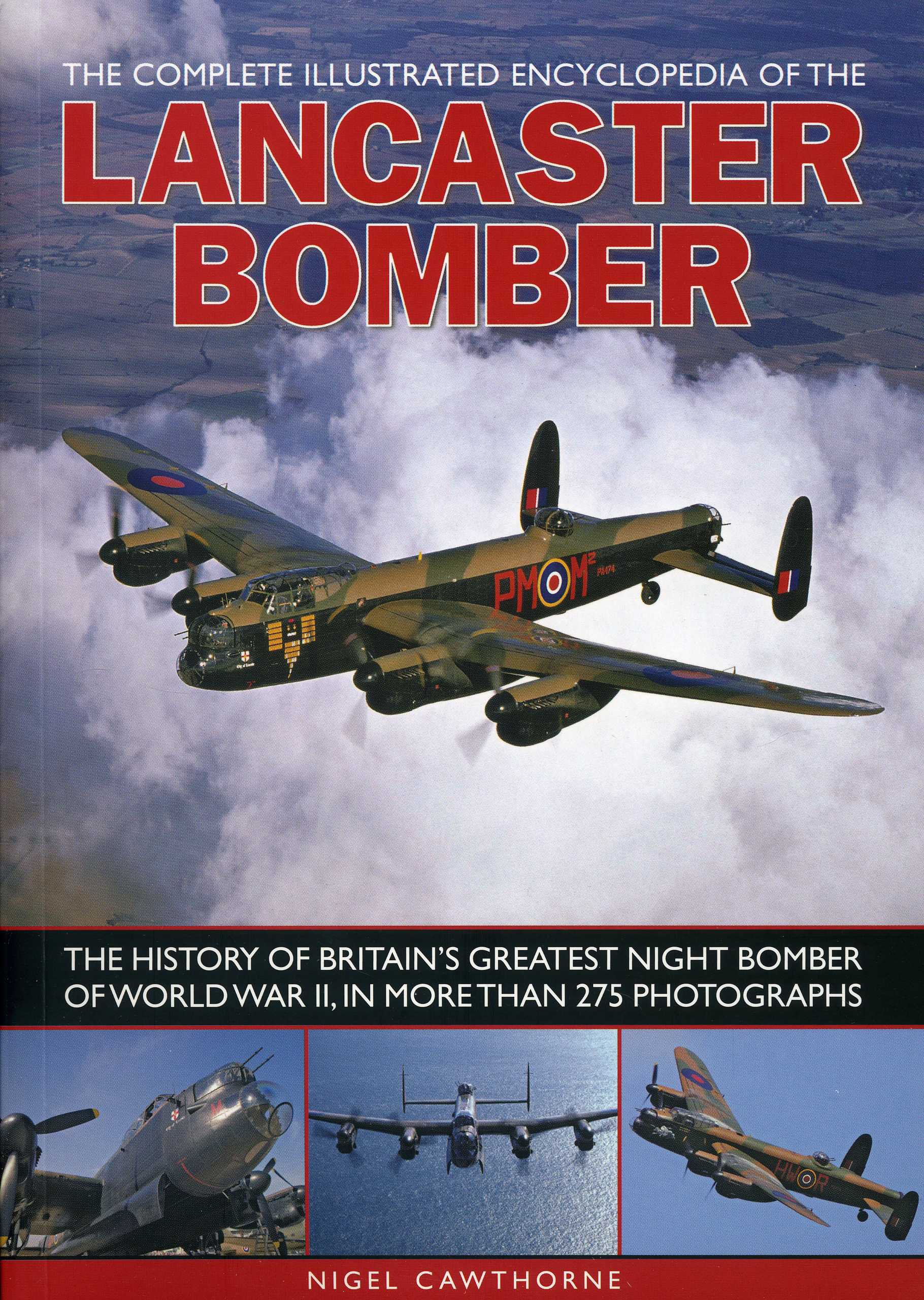 Download The Complete Illustrated Encyclopedia of the Lancaster Bomber: The history of Britain's greatest night bomber of World War II, with more than 275 photographs ebook