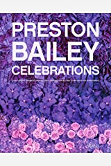 Preston Bailey Celebrations: Lush Flowers, Opulent Tables, Dramatic Spaces, and Other Inspirations for Entertaining Hardcover