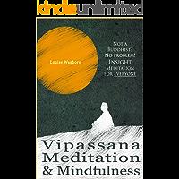 Vipassana Meditation & Mindfulness: Not a Buddhist? No problem! Insight Meditation for everyone