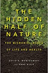 The Hidden Half of Nature: The Microbial Roots of Life and Health Kindle Edition