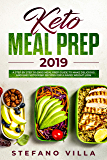 Keto Meal Prep 2019: A Step by Step 30-Days Meal Prep Guide to Make Delicious and Easy Ketogenic Recipes for a Rapid…