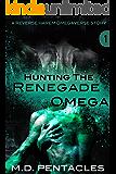Hunting the Renegade Omega: A Reverse Harem Omegaverse Scifi Dark Romance (The Hunt)