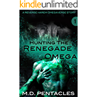 Hunting the Renegade Omega: A Reverse Harem Omegaverse Scifi Dark Romance (The Hunt Book 1)