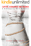 Captive, Kidnapped And Trained: A Kidnapping Dark Romance (Kidnap Slave Series Book 2)