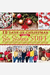 12 Days of Christmas with Six Sisters' Stuff: 144 Ideas for Traditions, Homemade Gifts, Recipes, and More Paperback
