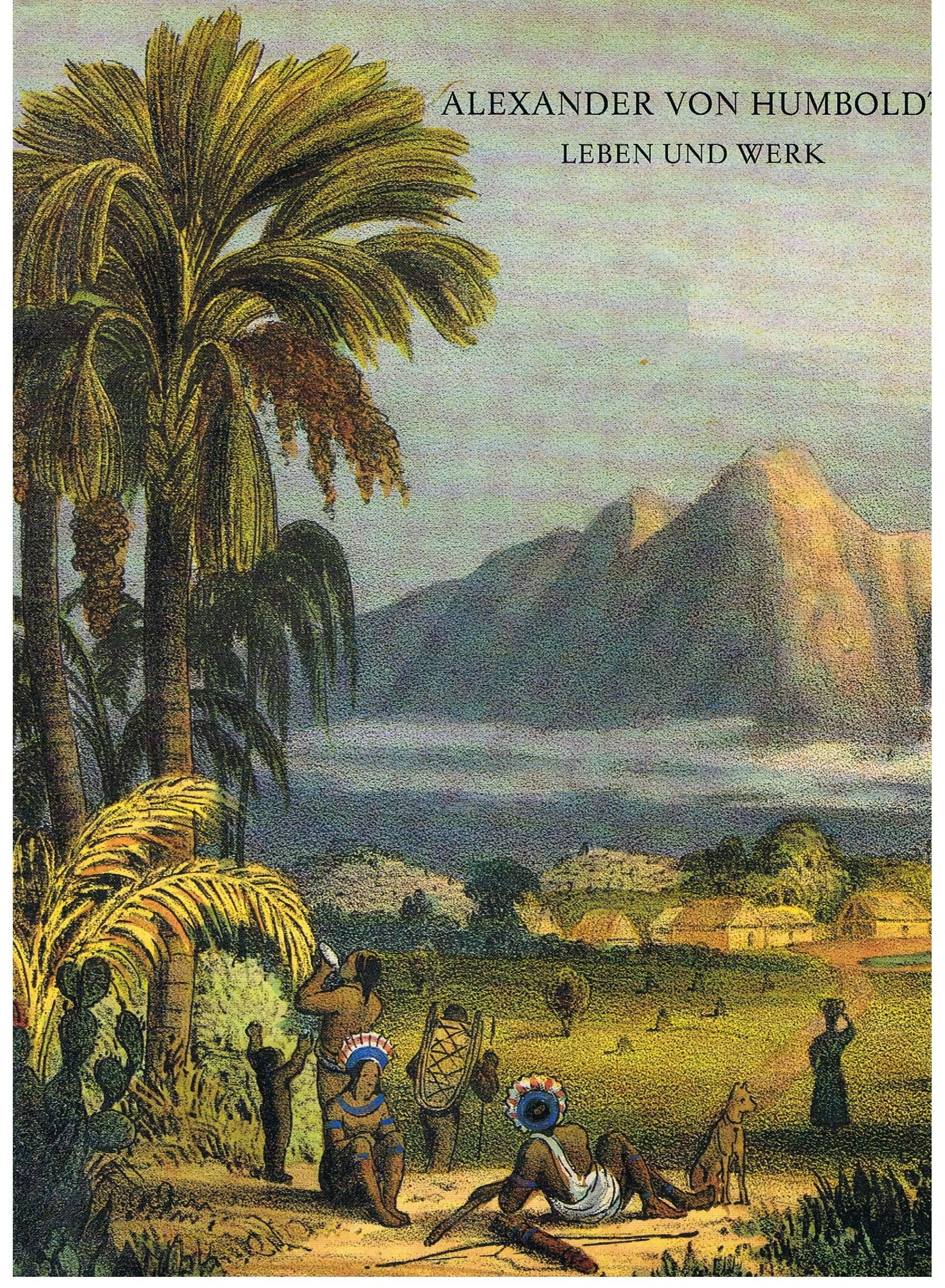 Alexander von Humboldt. Leben und Werk