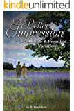 A Better Impression: A Pride and Prejudice Variation
