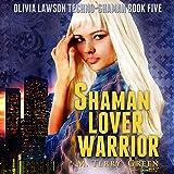 Shaman, Lover, Warrior: Olivia Lawson Techno-Shaman, Book 5