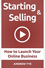 Starting & Selling: How to Launch Your Online Business Kindle Edition