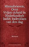 Minnebrieven; Over Vrijen-Arbeid in Nederlandsch Indië; Indrukken van den dag