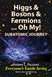 Higgs & Bosons  & Fermions, …Oh, My! SUBATOMIC JOURNEY (Everyone's Guide Series Book 10)