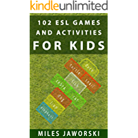 102 ESL Games and Activities for Kids: ESL Activities for Children (ESL Resources for New and Prospective Teachers Book 3) (English Edition)