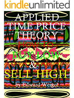 APPLIED TIME PRICE THEORY: HOW TO BUY LOW & SELL HIGH