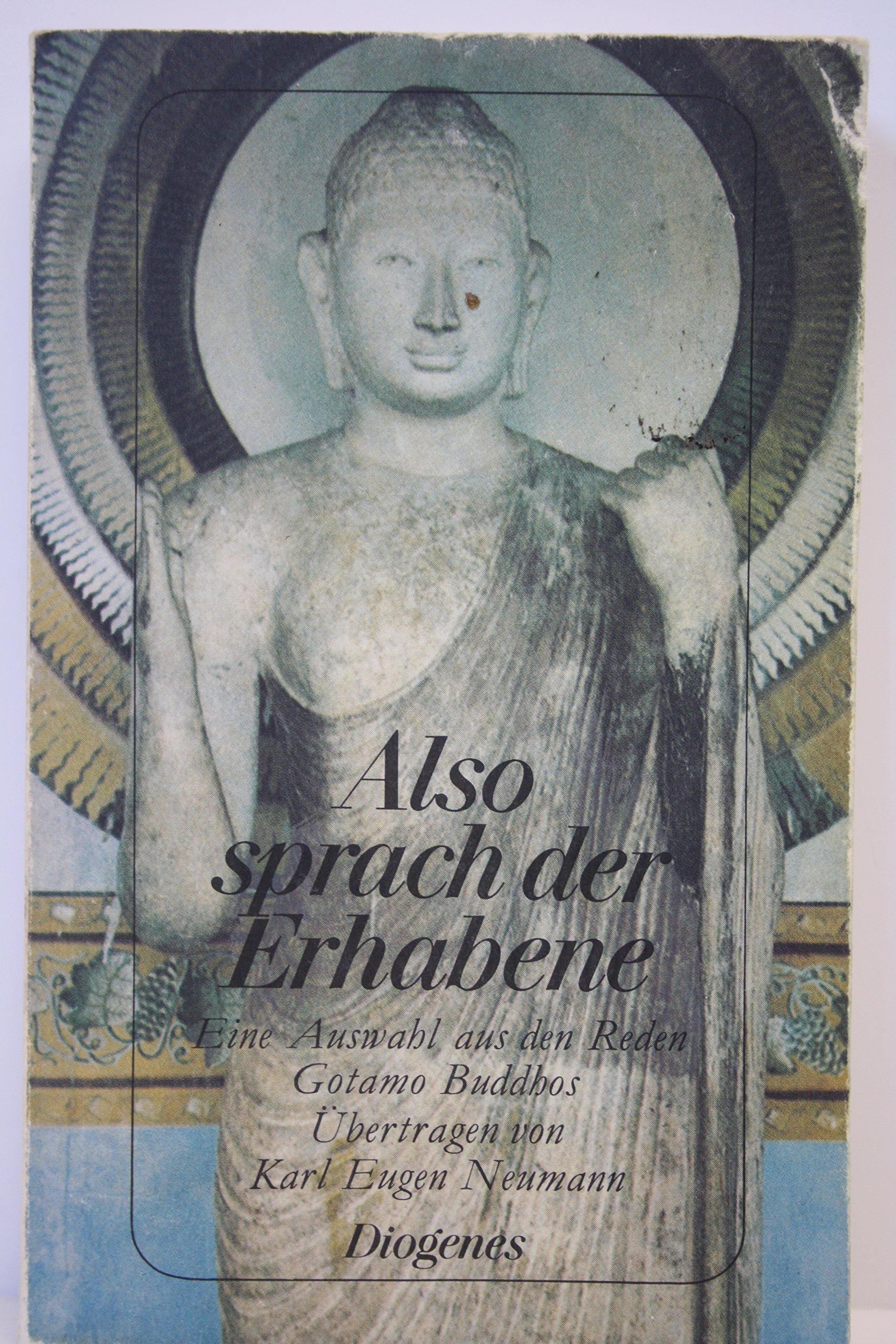 Also sprach der Erhabene. Eine Auswahl aus den Reden Gotamo Buddhas. Broschiert – November 1991 Gautama Buddha Diogenes Verlag AG 325721443X
