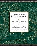 The Landmark Julius Caesar: The Complete Works: Gallic War, Civil War, Alexandrian War, African War, and Spanish War…