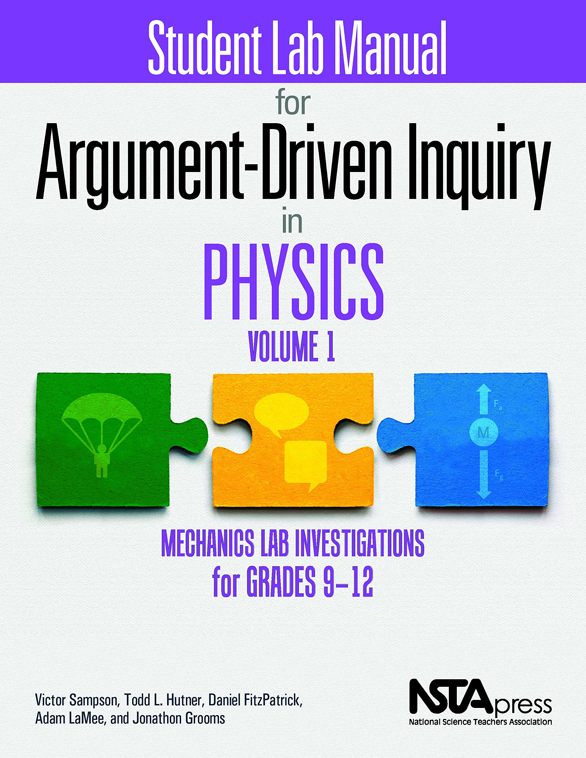 Student Lab Manual for Argument-Driven Inquiry in Physics, Volume 1:  Mechanics Lab Investigations for Grades 9 12 - PB349X5V1S: Victor Sampson,  ...
