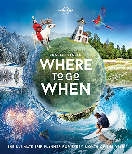 Lonely Planet's Where To Go When (Lonely Planet Trip Planner)
