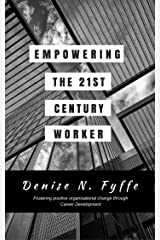 Empowering the 21st Century Worker Kindle Edition