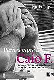 Para Sempre Teu, Caio F. Cartas, Conversas, Memórias de Caio Fernando Abreu