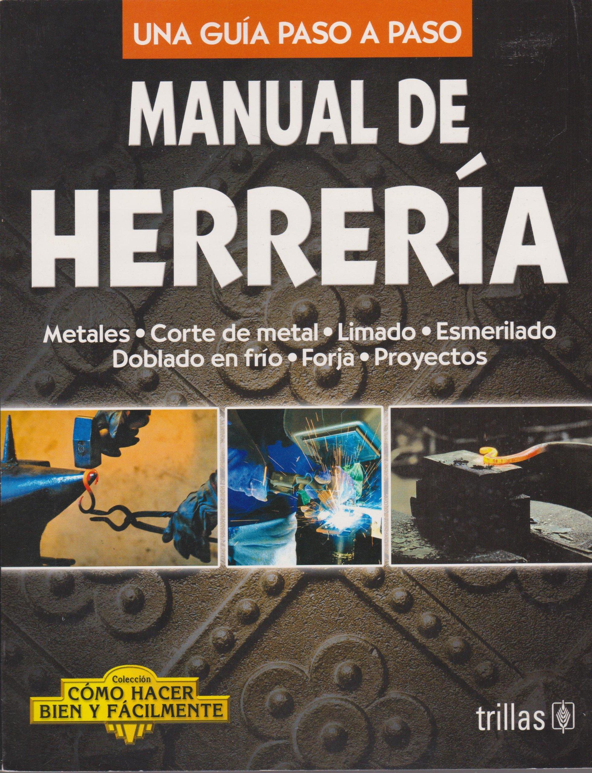 Manual de herreria / Blacksmiths Manual: Una guia paso a paso / A Step by Step Guide (Como hacer bien y facilmente / How to Do it Right and Easy) (Spanish ...