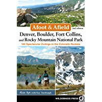 Afoot & Afield: Denver, Boulder, Fort Collins, and Rocky Mountain National Park: 184 Spectacular Outings in the Colorado…