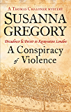 A Conspiracy Of Violence: Chaloner's First Exploit in Restoration London (Thomas Chaloner series)