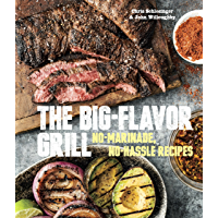 The Big-Flavor Grill: No-Marinade, No-Hassle Recipes for Delicious Steaks, Chicken, Ribs, Chops, Vegetables, Shrimp, and Fish (English Edition)