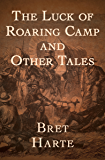 The Luck of Roaring Camp: And Other Tales
