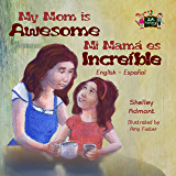 My Mom is Awesome Mi mamá es increíble (English Spanish Bilingual Collection)