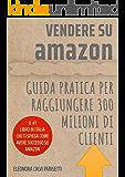 Vendere su Amazon: Guida Pratica per Raggiungere 300 Milioni di Clienti