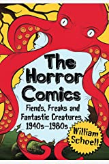 The Horror Comics: Fiends, Freaks and Fantastic Creatures, 1940s-1980s Kindle Edition